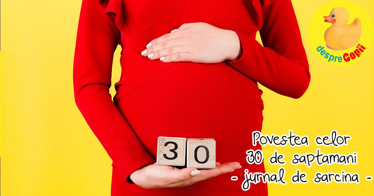 30 de saptamani de sarcina au trecut deja  - jurnal de sarcina