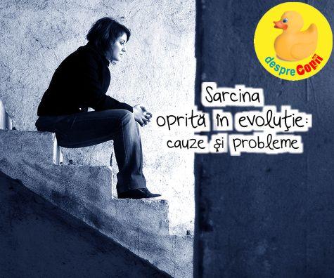 Sarcina oprita in evolutie - cauze si probleme