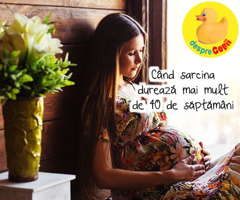 Cand sarcina dureaza mai mult de 40 de saptamani