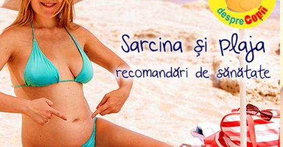 Sarcina si plaja: recomandari si atentionari
