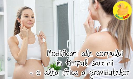 Modificari ale corpului in timpul sarcinii - din galeria fricilor de sarcina