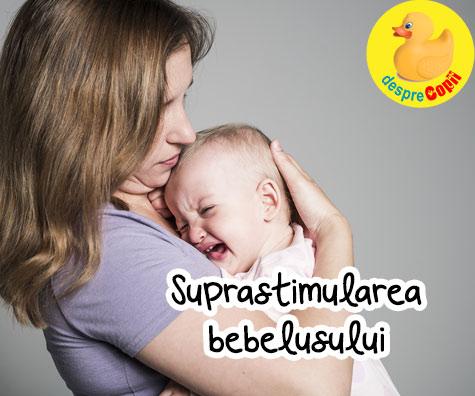 Suprastimularea bebelusului: cum o recunoastem si cum procedam