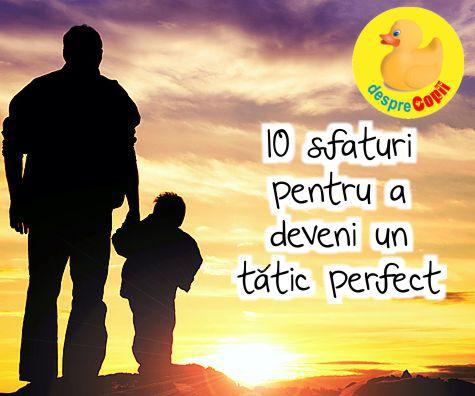 Zece Sfaturi Pentru a Deveni un Tatic Perfect