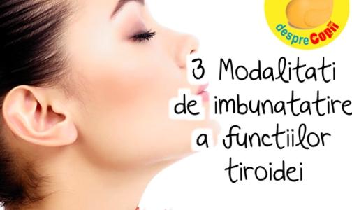 3 Modalitati de imbunatatire a functiilor tiroidei