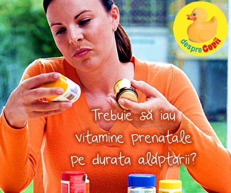 Trebuie sa iau vitamine prenatale pe durata alaptarii?
