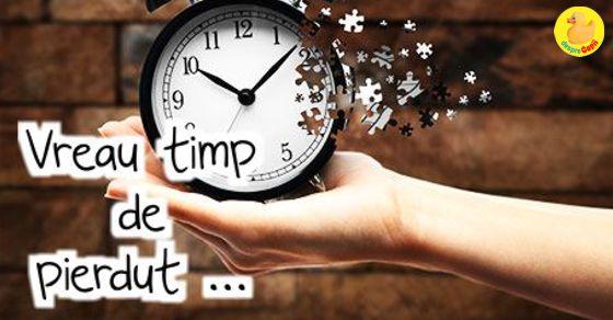 Vreau timp de pierdut ...