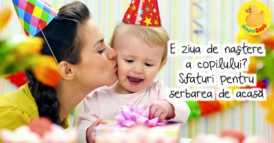unde serbam ziua de nastere a copilului E ziua de nastere a copilului: sfaturi pentru serbarea de acasa  unde serbam ziua de nastere a copilului