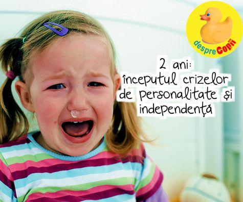 2 ani: inceputul crizelor de personalitate si independenta