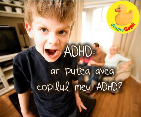 E mereu agitat. Ar putea avea copilul meu ADHD?