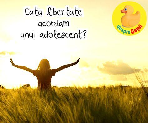 Cata libertate acordam unui adolescent?