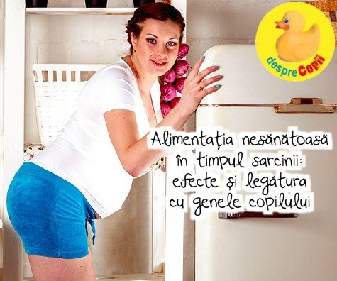Alimentatia nesanatoasa in timpul sarcinii. Iata ce efecte are si legatura cu genele copilului