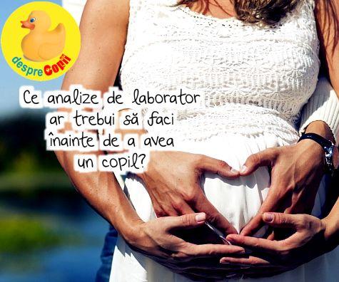 Ce analize de laborator ar trebui sa faci inainte de a avea un copil