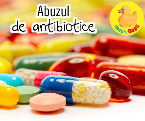 Abuzul de antibiotice: ce trebuie sa stie toti parintii