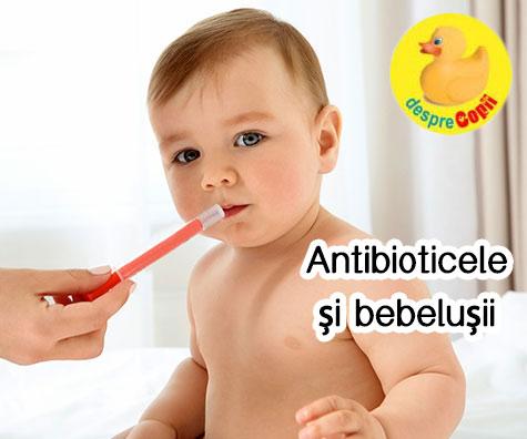 Antibioticele si bebelusii: ce trebuie stiut
