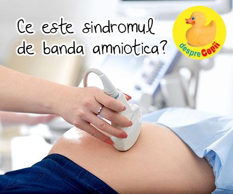 Sindromul de banda amniotica: simptome si urmari