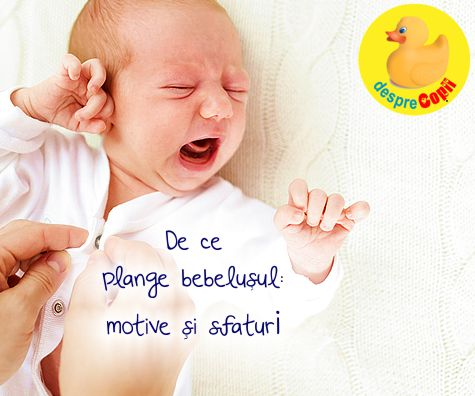 De ce plange bebelusul: motive si sfaturi