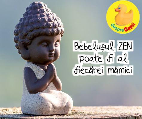 Bebelusul ZEN - bebelusul calm si relaxat poate fi al fiecarei mamici - cu aceasta conditie