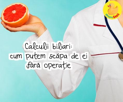 Calculii biliari: remediu natural de eliminare fara operatie chirurgicala