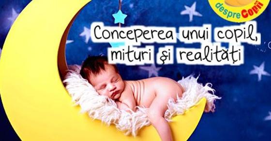 Conceperea unui copil, mituri si realitati
