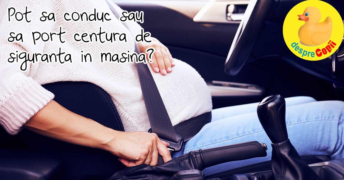 Pot sa conduc sau sa port centura de siguranta in masina? Iata sfatul medicului.