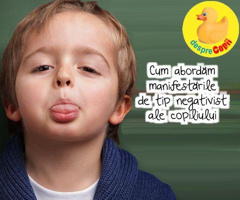Cum abordam manifestarile de tip negativist ale copilului