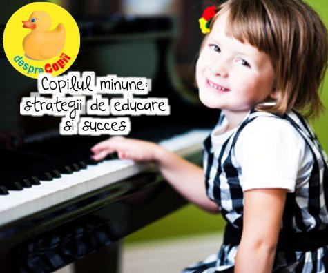 Copilul minune: strategii de educare si succes