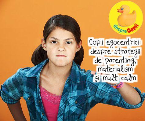 Copii egocentrici - despre strategii de parenting, materialism si mult calm