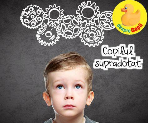 Copilul supradotat: abilitati si slabiciuni