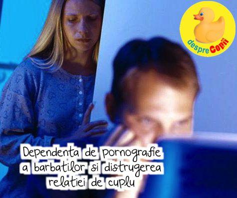 Dependenta de pornografie a barbatilor si distrugerea relatiei de cuplu