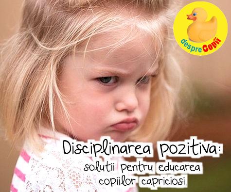Disciplinarea pozitiva: solutii pentru educarea copiilor capriciosi
