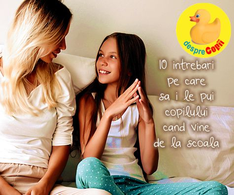 10 intrebări pe care ar trebui să i le pui copilului când vine de la școală