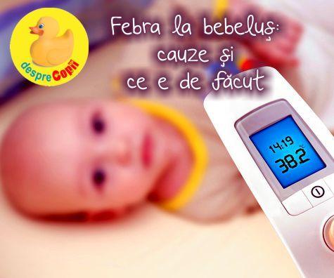 Febra la bebelusi: cauze si ce e de facut