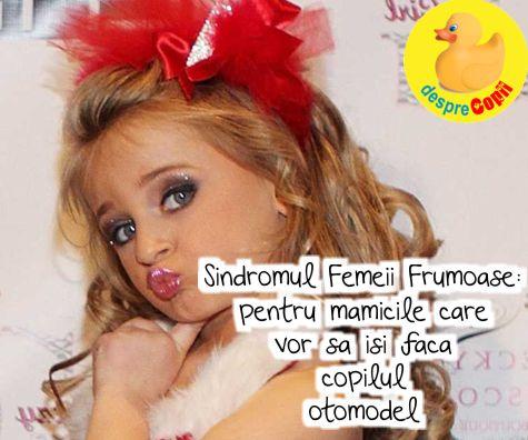 Sindromul Femeii Frumoase: pentru mamicile care vor sa isi faca copilul fotomodel
