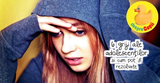 6 griji ale adolescentilor si cum pot fi rezolvate