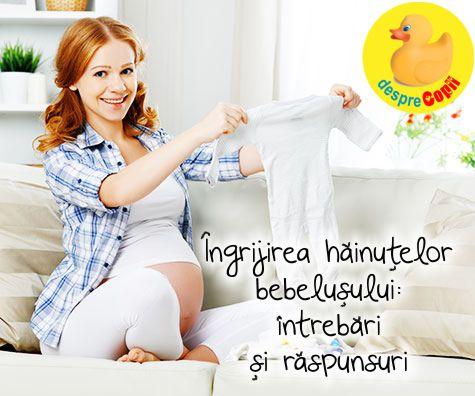 Ingrijirea hainutelor bebelusului - intrebari si raspunsuri