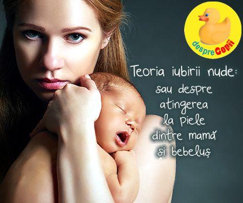 Teoria iubirii nude sau despre beneficiile atingerii piele-piele dintre mama si bebelus