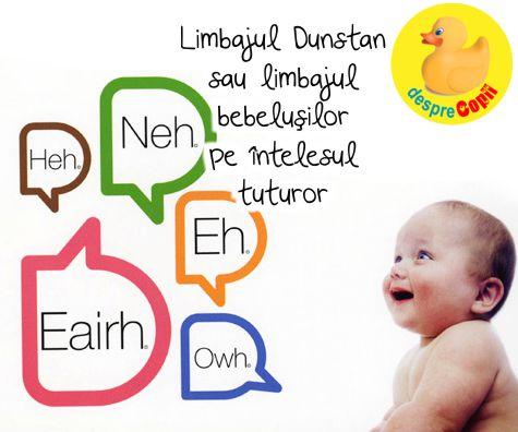 Limbajul Dunstan sau limbajul bebelusilor pe intelesul tuturor. Mami, asculta-ti bebelusul.