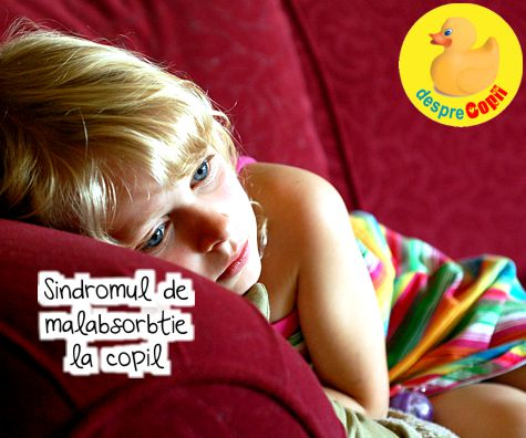 Sindromul de malabsorbtie la copil - cauze, simptome si efecte