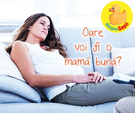 Oare voi fi o mama buna?