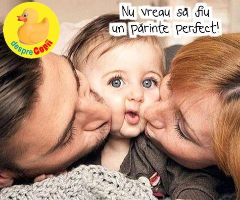 Nu vreau sa fiu un parinte perfect! Altceva conteaza pentru mine - confesiunile unei mame