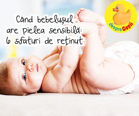 Cand bebelusul are pielea sensibila: 6 sfaturi de retinut