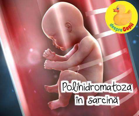Polihidromatoza in sarcina: indici, cauze si complicatii