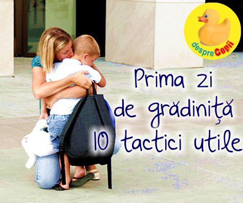 10 tactici pentru prima zi de gradinita a copilului tau