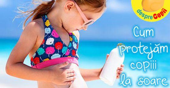 Cum protejam copiii la soare: ce trebuie sa stii despre tipul de piele, radiatii si reguli importante