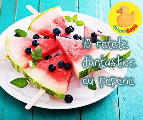 10 Retete fantastice cu pepene