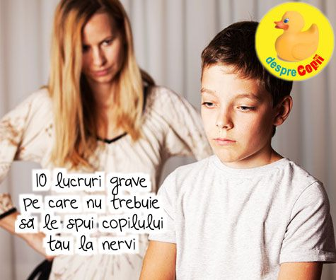 10 lucruri grave pe care nu trebuie sa le spui copilului tau la nervi: situatii care trebuie neaparat evitate