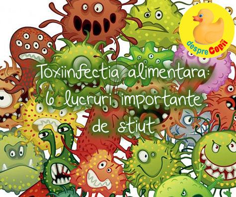 Toxiinfectia alimentara: 6 lucruri importante de stiut