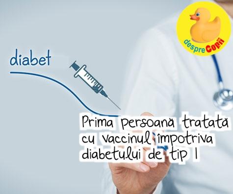 Prima persoana tratata cu vaccinul impotriva diabetului de tip 1