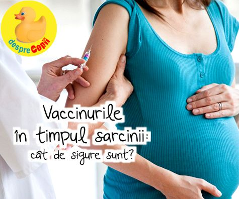 Vaccinurile in timpul sarcinii: cat de sigure sunt?